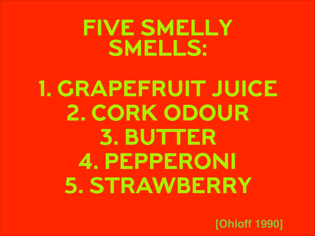 FIVE SMELLY SMELLS: ! 1. GRAPEFRUIT JUICE 2. ...