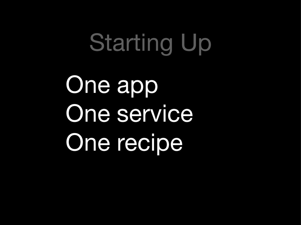 One app  One service  One recipe Starting Up