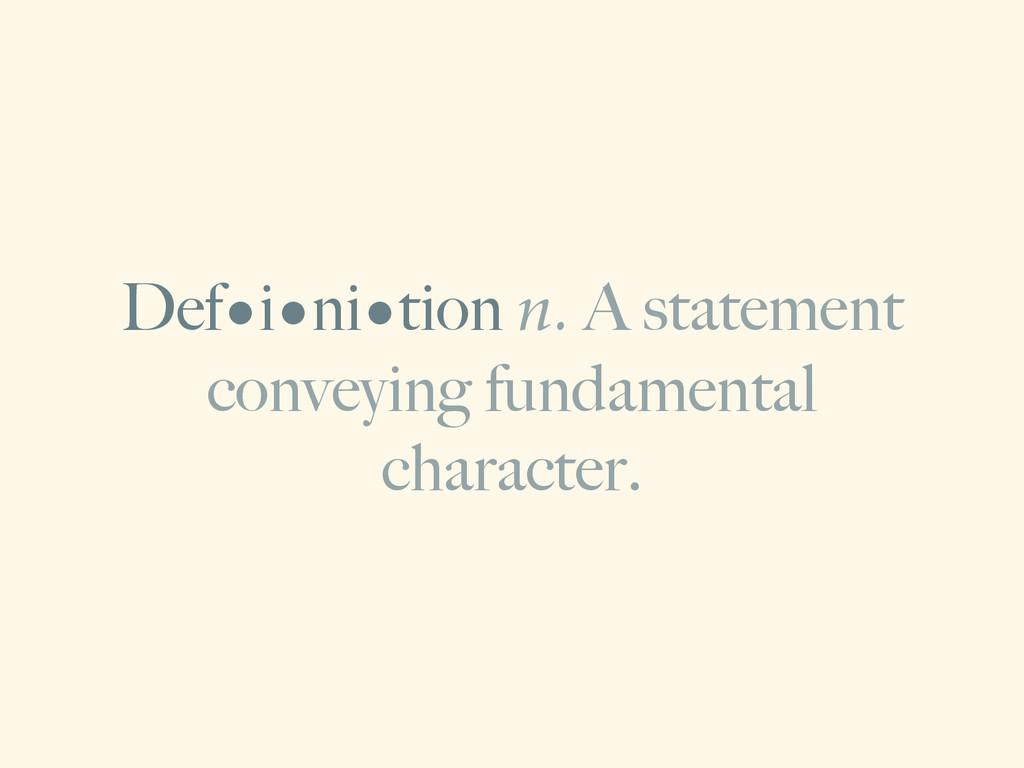 Def•i•ni•tion n. A statement conveying fundamen...