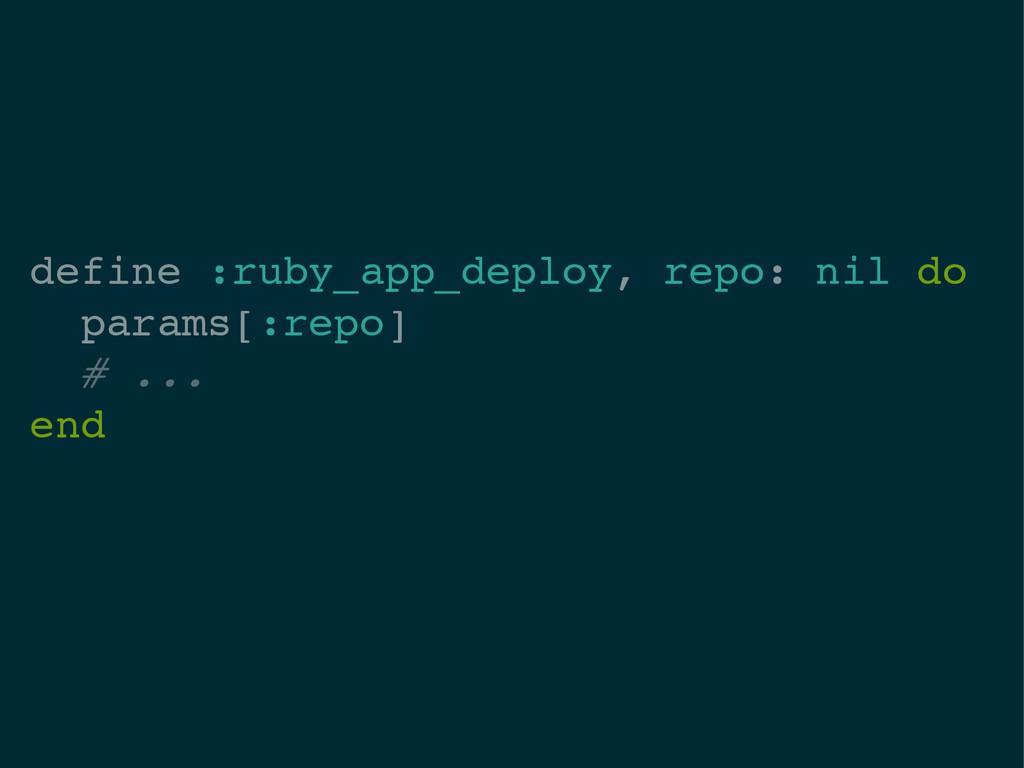define :ruby_app_deploy, repo: nil do! params[:...