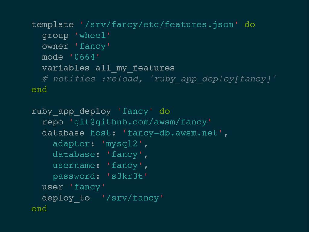 template '/srv/fancy/etc/features.json' do! gro...