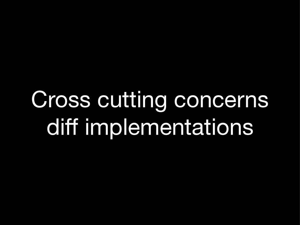 Cross cutting concerns  diff implementations