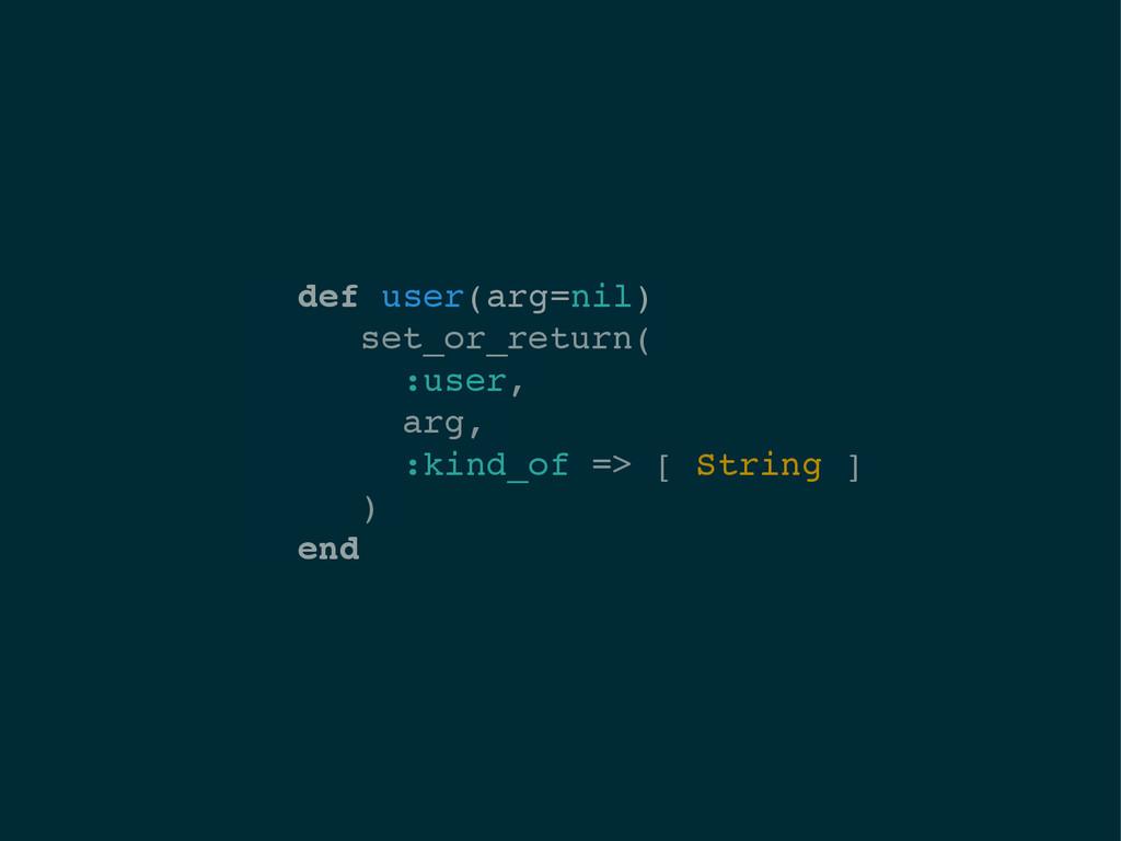 def user(arg=nil)! set_or_return(! :user,! arg,...