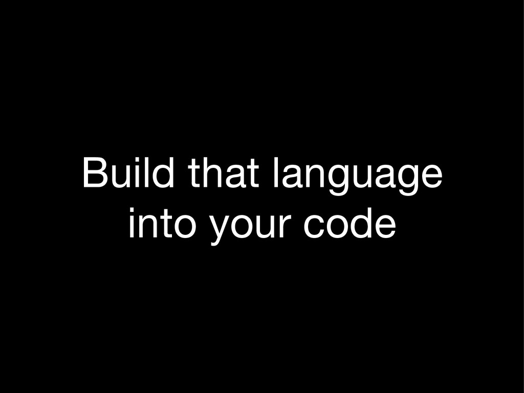 Build that language into your code