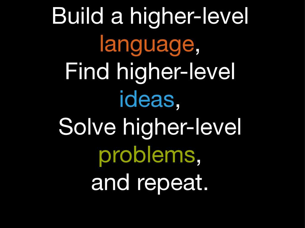 Build a higher-level  language,  Find higher-le...