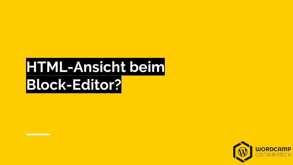 HTML-Ansicht beim Block-Editor?