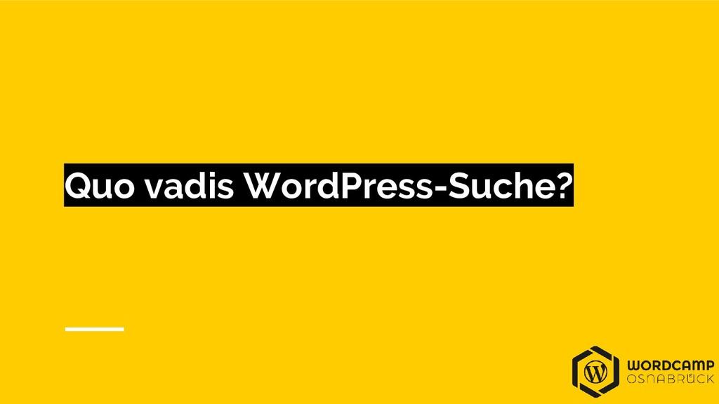Quo vadis WordPress-Suche?