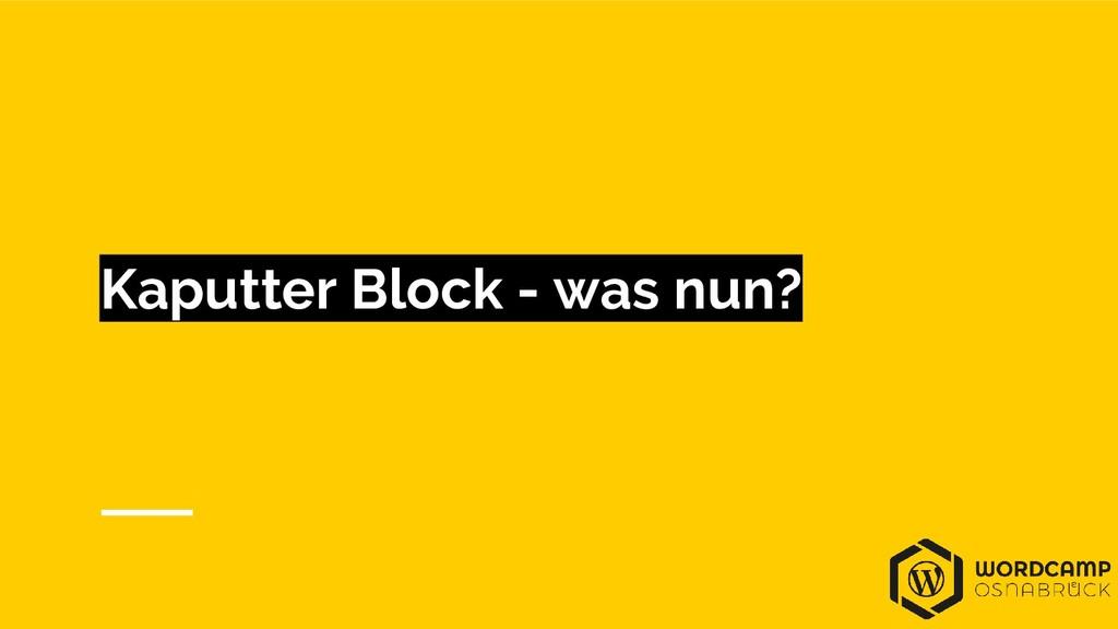 Kaputter Block - was nun?