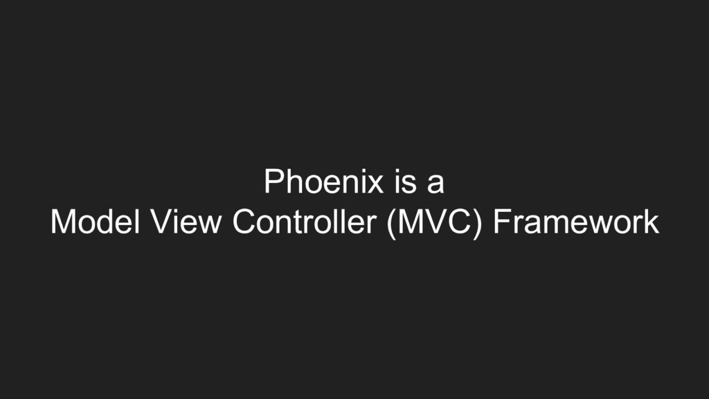Phoenix is a Model View Controller (MVC) Framew...