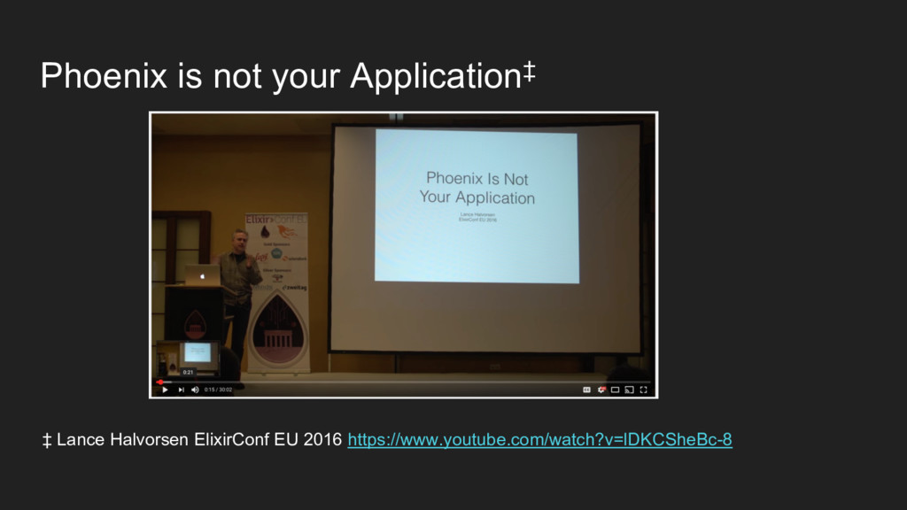 Phoenix is not your Application‡ ‡ Lance Halvor...