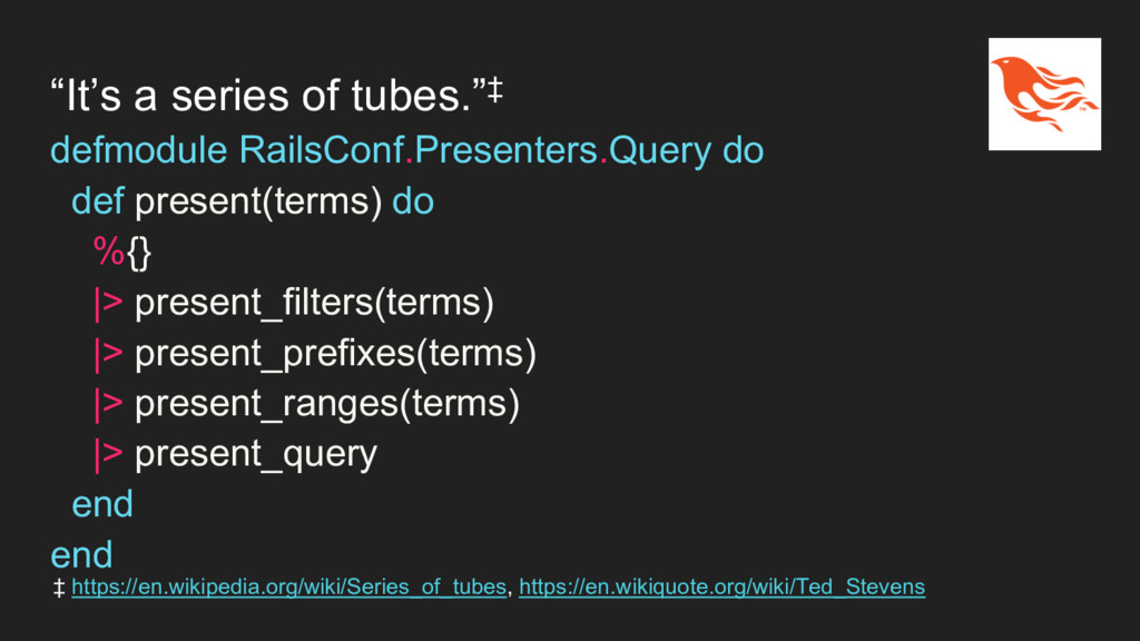 """It's a series of tubes.""‡ defmodule RailsConf...."