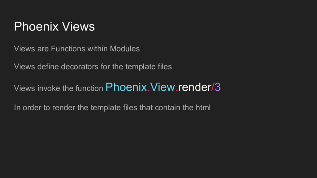 Phoenix Views Views are Functions within Module...