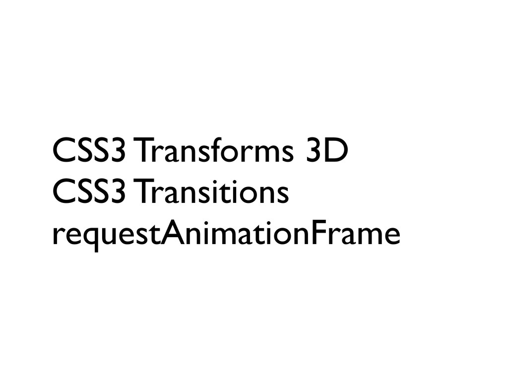 CSS3 Transforms 3D CSS3 Transitions requestAnim...