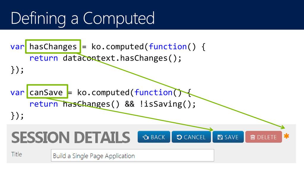 var hasChanges = ko.computed(function() { retur...