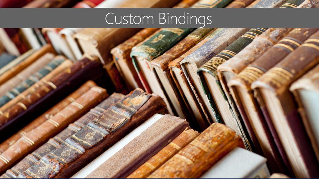 Custom Bindings