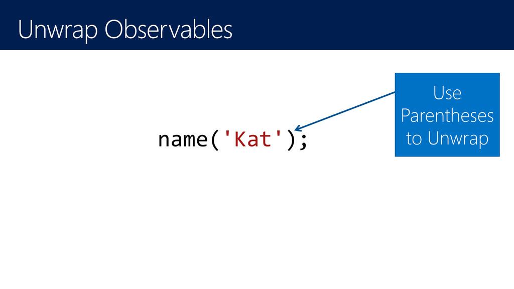 name('Kat'); Use Parentheses to Unwrap