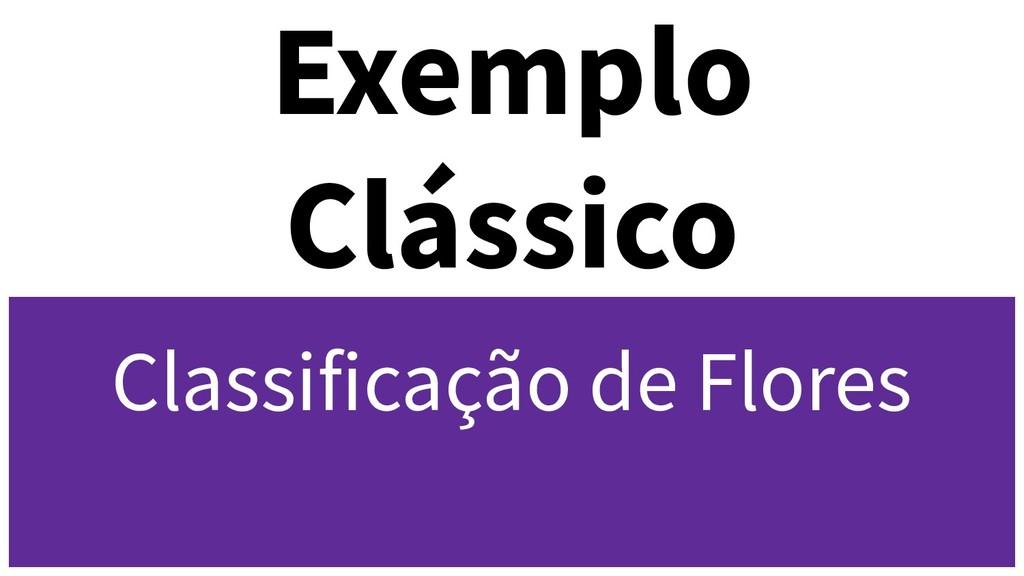 Exemplo Clássico Classificação de Flores