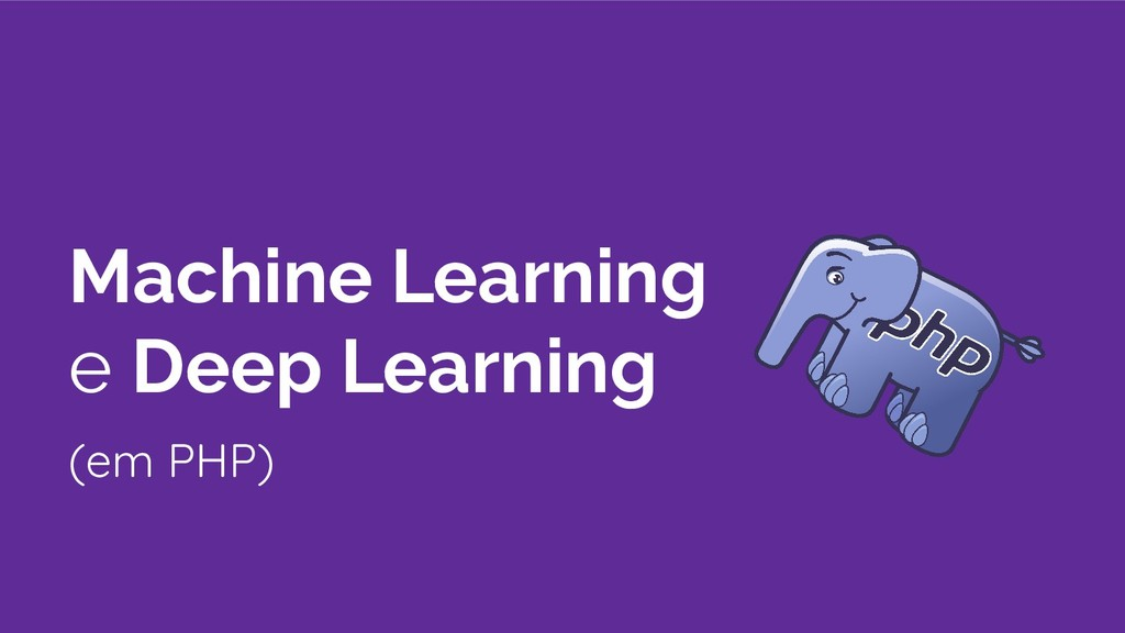 Machine Learning e Deep Learning (em PHP)