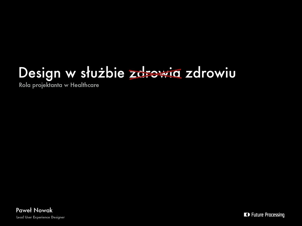 Design w służbie zdrowia zdrowiu Paweł Nowak Le...