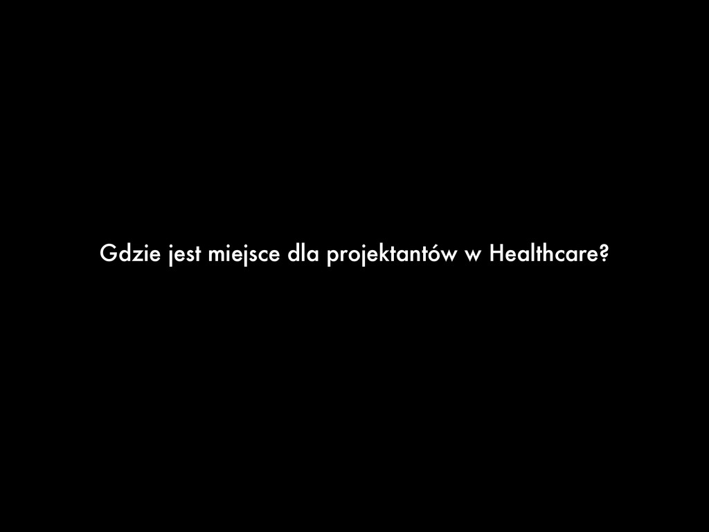 Gdzie jest miejsce dla projektantów w Healthcar...