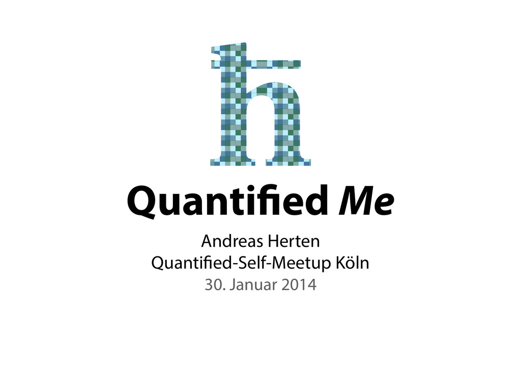 Quantified Me Andreas Herten Quantified-Self-Mee...