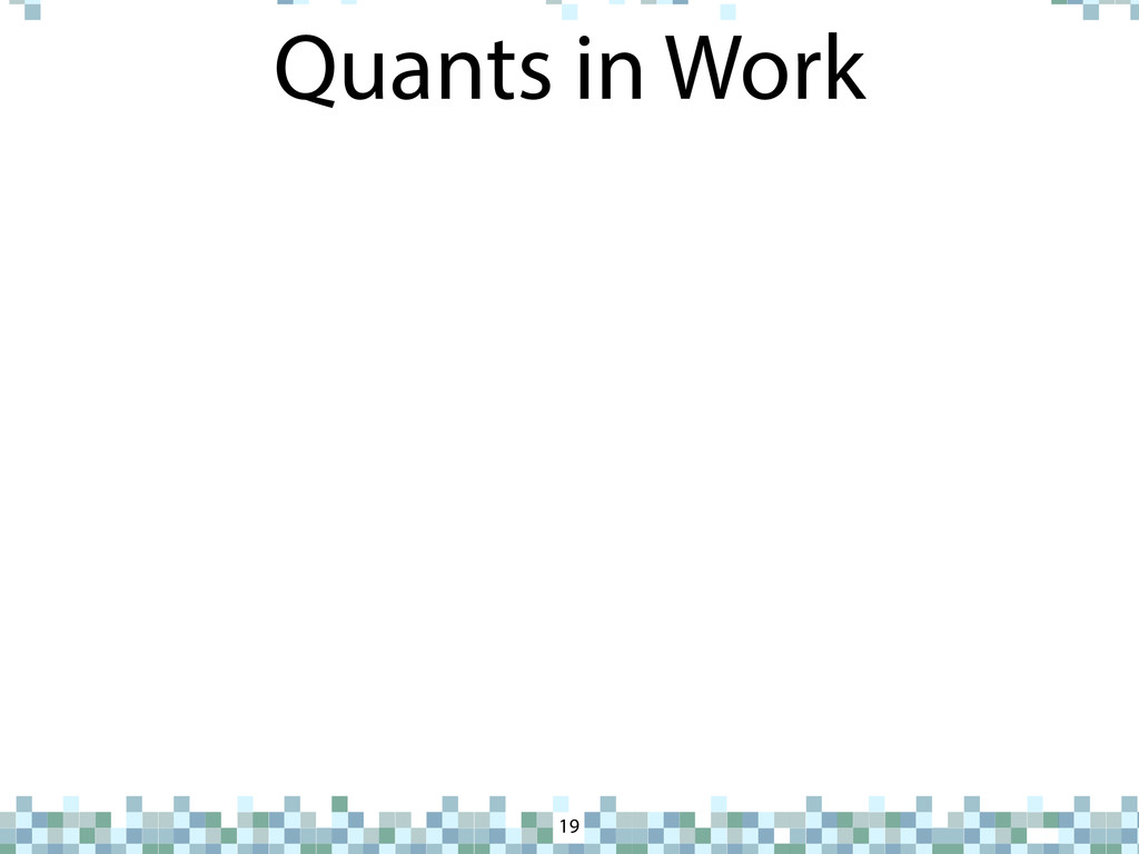 Quants in Work 19
