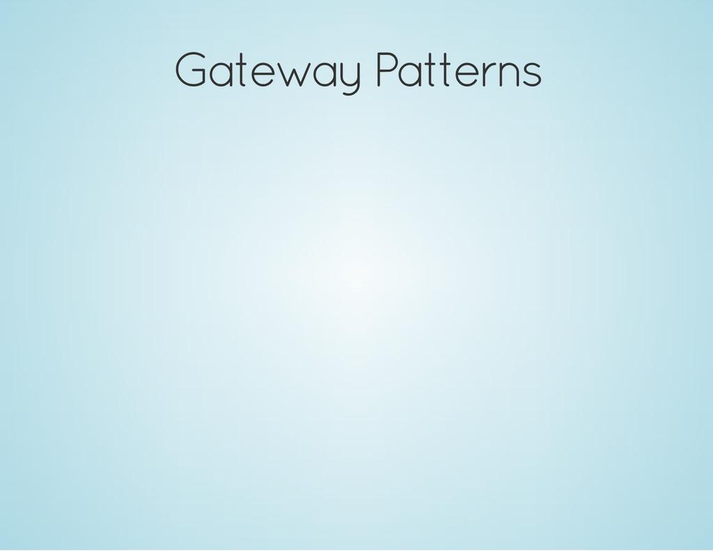 Gateway Patterns