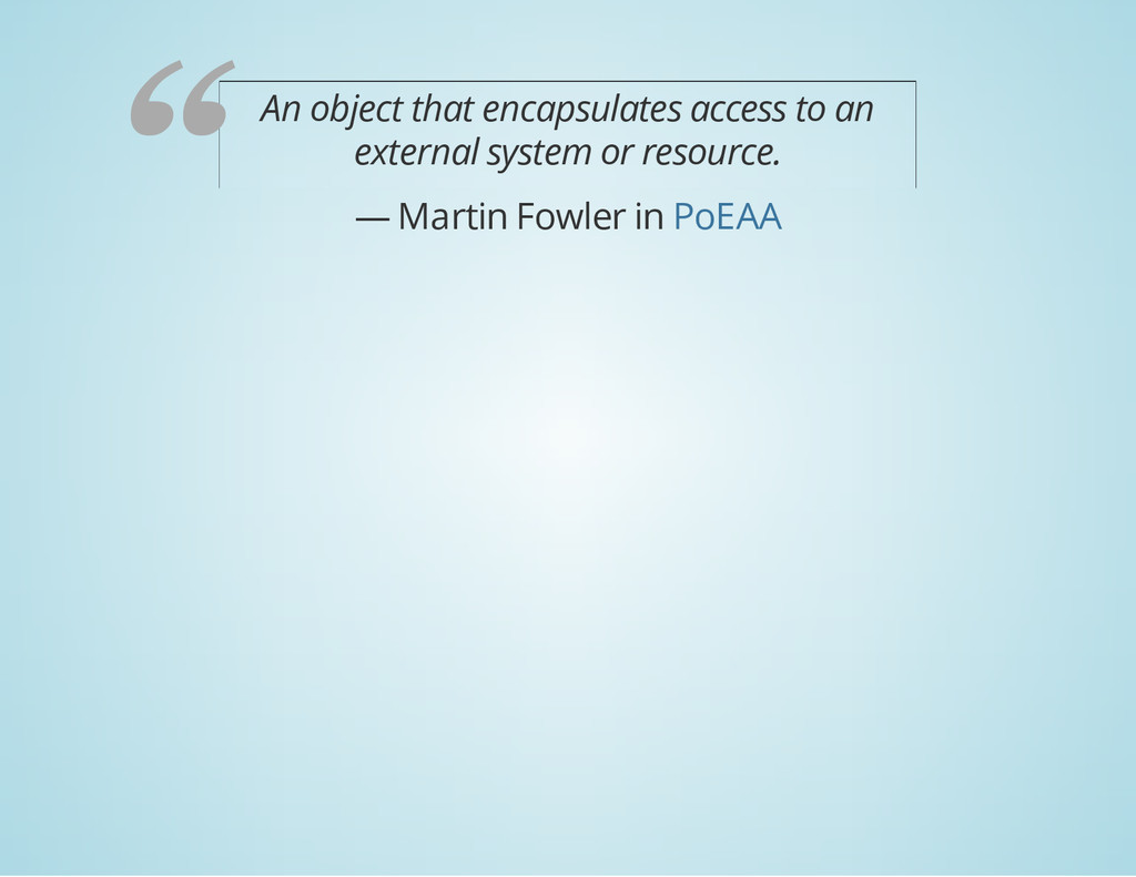 An object that encapsulates access to an extern...