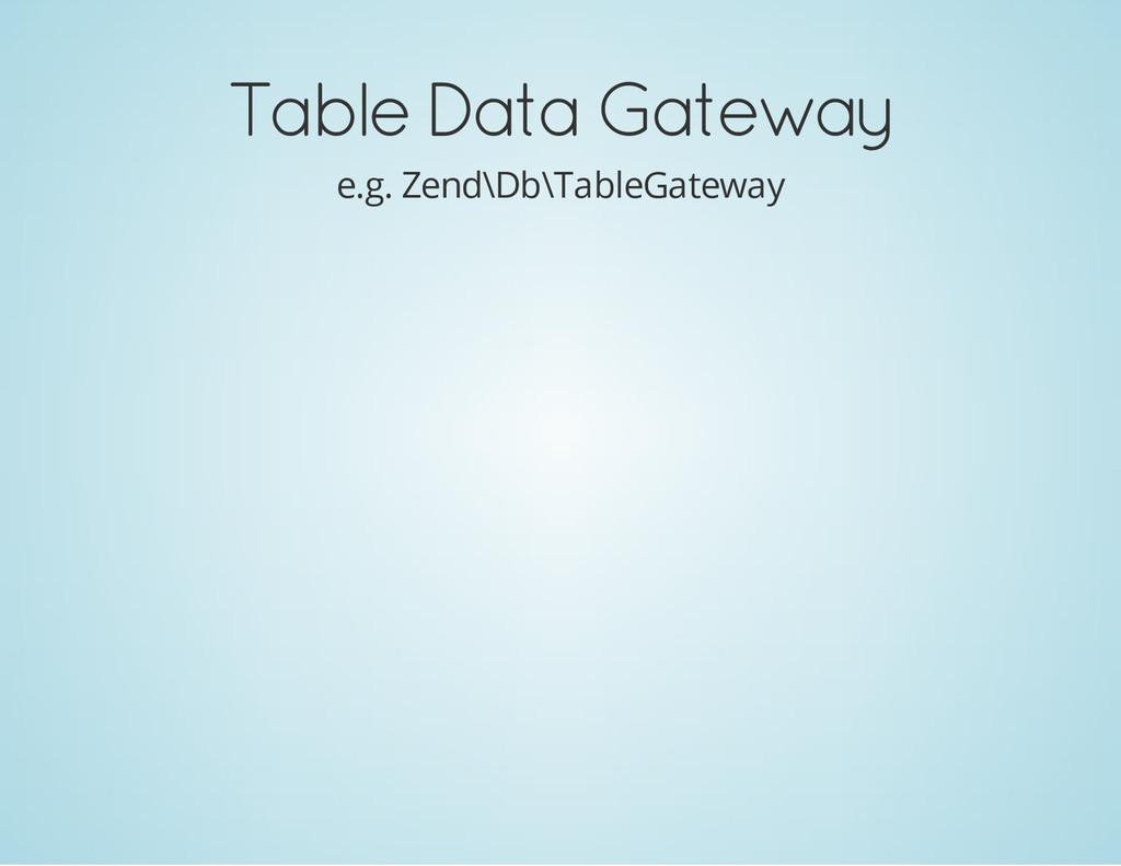 Table Data Gateway e.g. Zend\Db\TableGateway