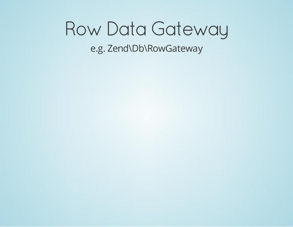 Row Data Gateway e.g. Zend\Db\RowGateway