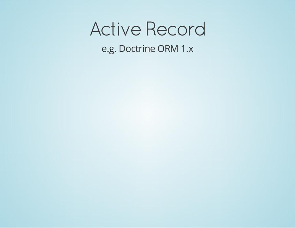 Active Record e.g. Doctrine ORM 1.x