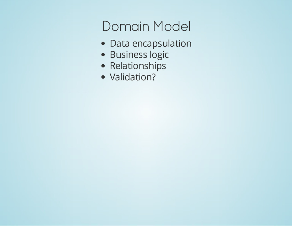 Domain Model Data encapsulation Business logic ...