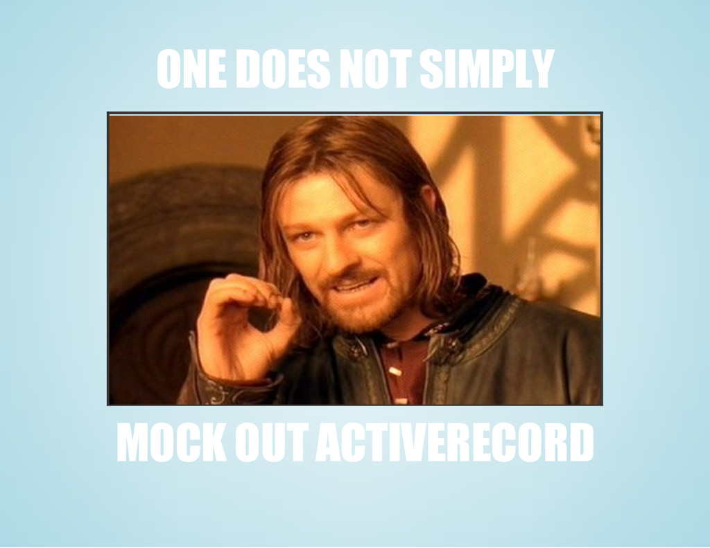 ONE DOES NOT SIMPLY MOCK OUT ACTIVERECORD