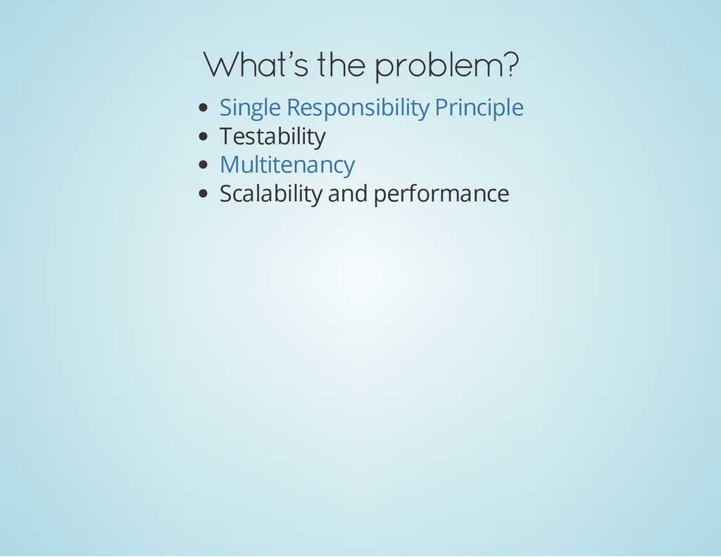 What's the problem? Testability Scalability and...