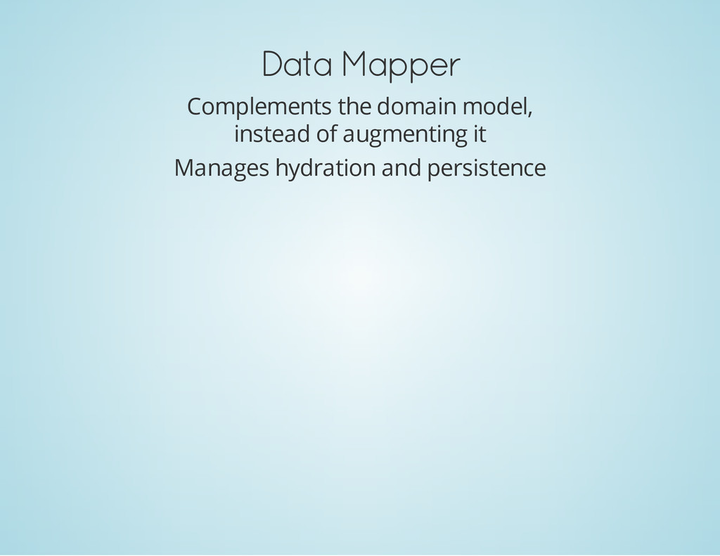 Data Mapper Complements the domain model, inste...