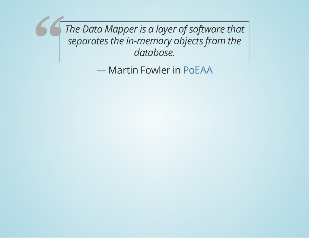 The Data Mapper is a layer of software that sep...