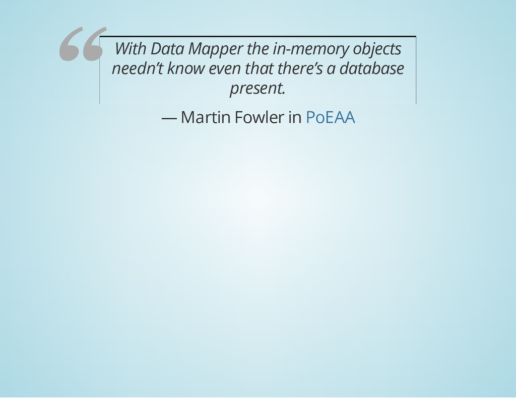 With Data Mapper the in-memory objects needn't ...