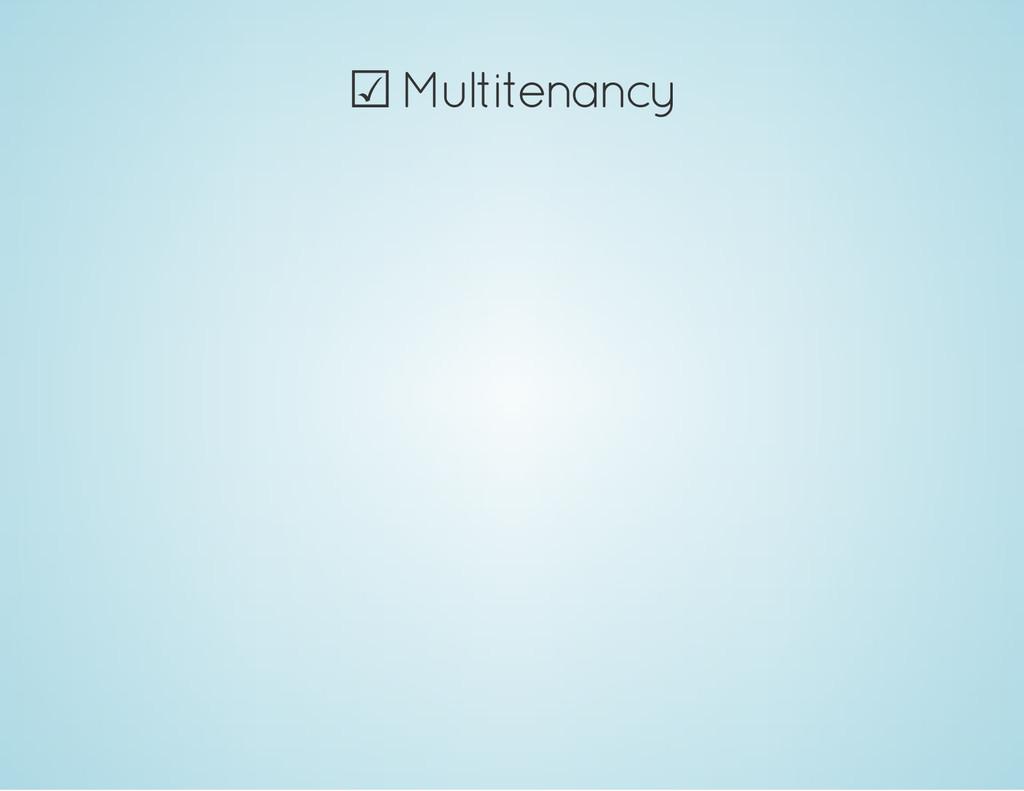 ☑ Multitenancy