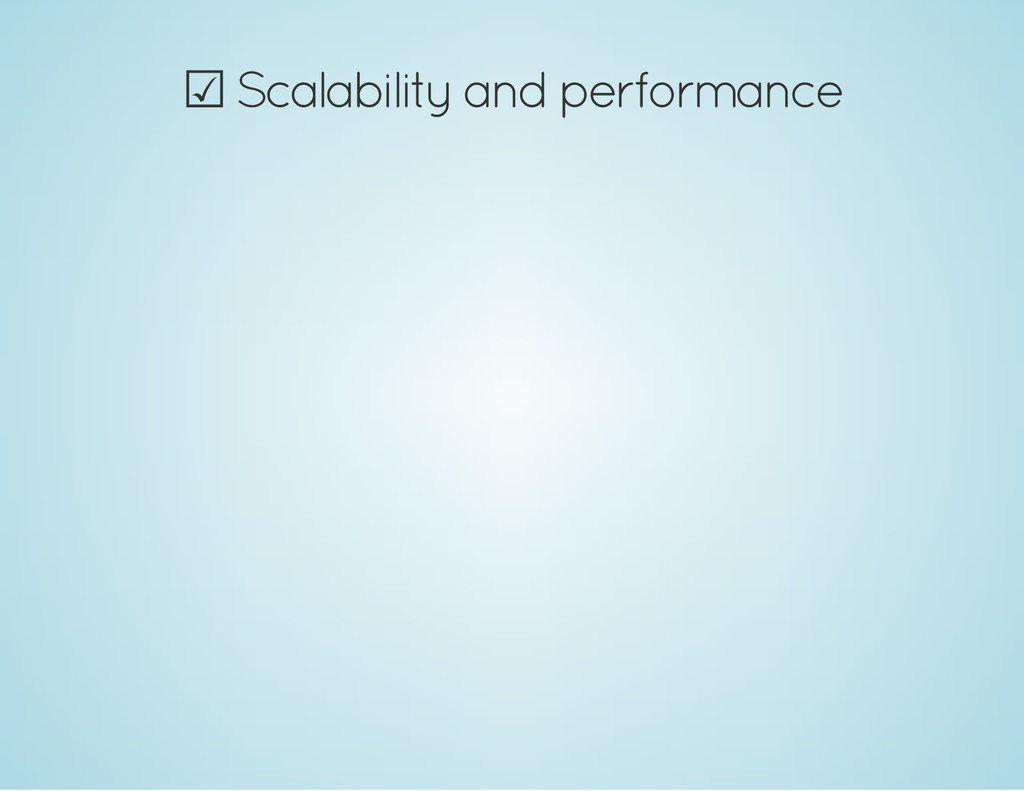 ☑ Scalability and performance