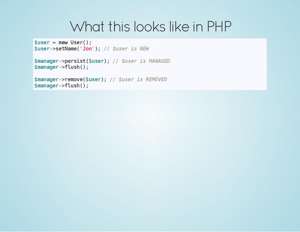 What this looks like in PHP $ u s e r = n e w U...