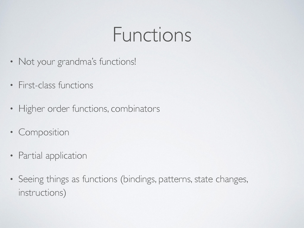 Functions • Not your grandma's functions! • Fir...