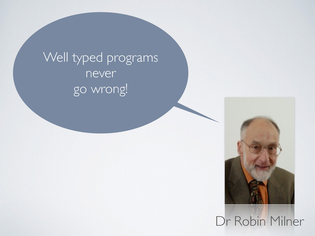 Well typed programs never go wrong! Dr Robin Mi...