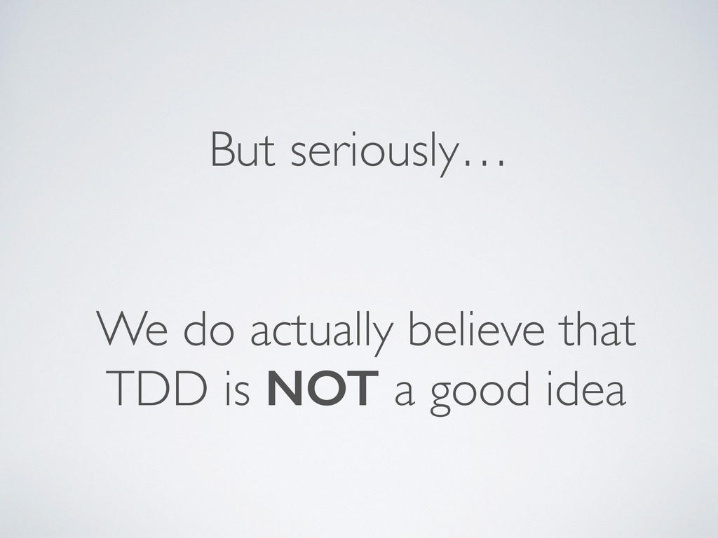 But seriously… We do actually believe that TDD ...