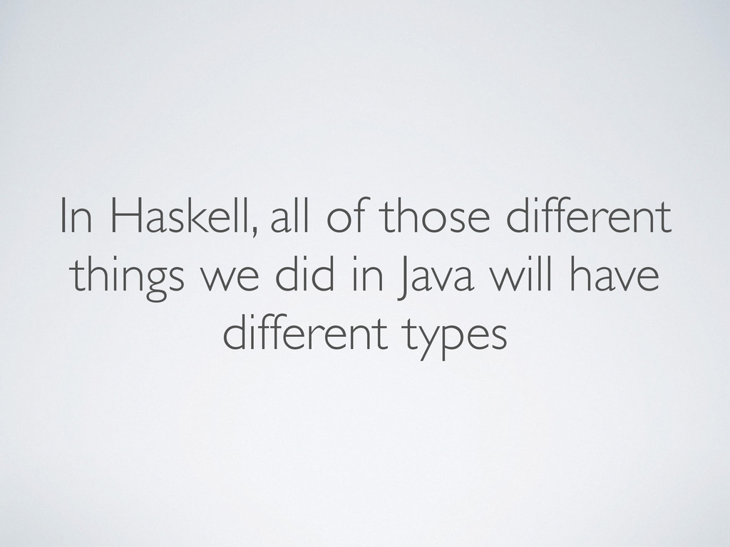 In Haskell, all of those different things we di...