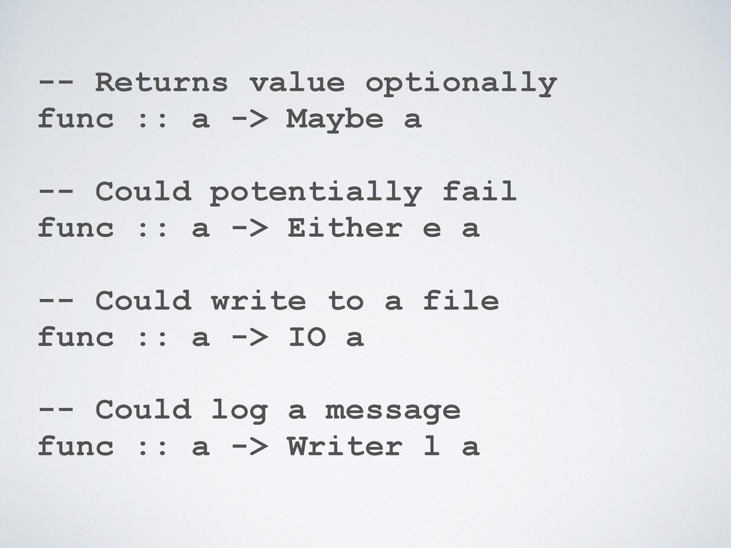 -- Returns value optionally func :: a -> Maybe ...