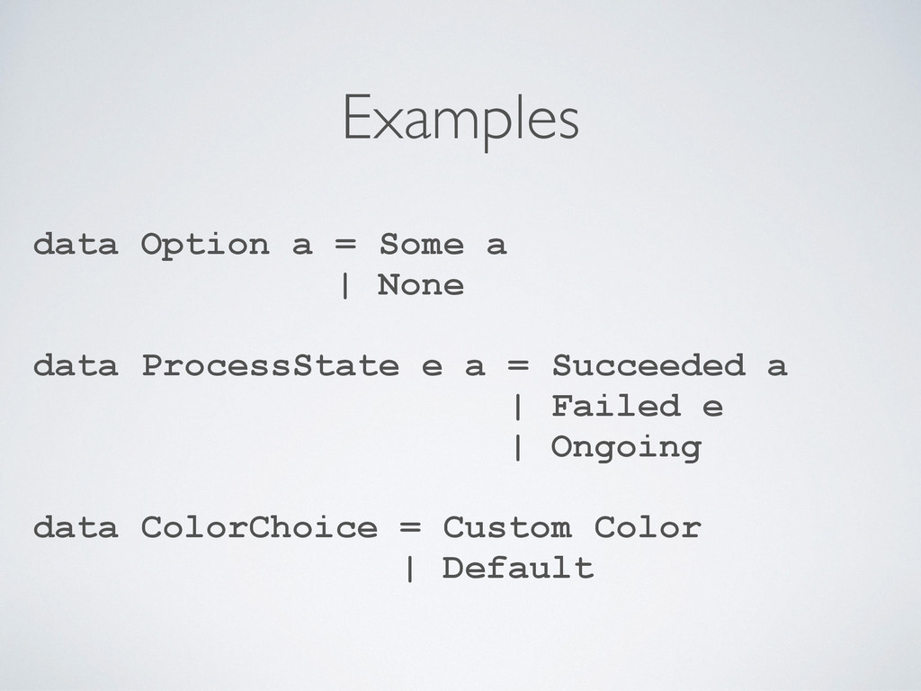 Examples data Option a = Some a | None data Pro...