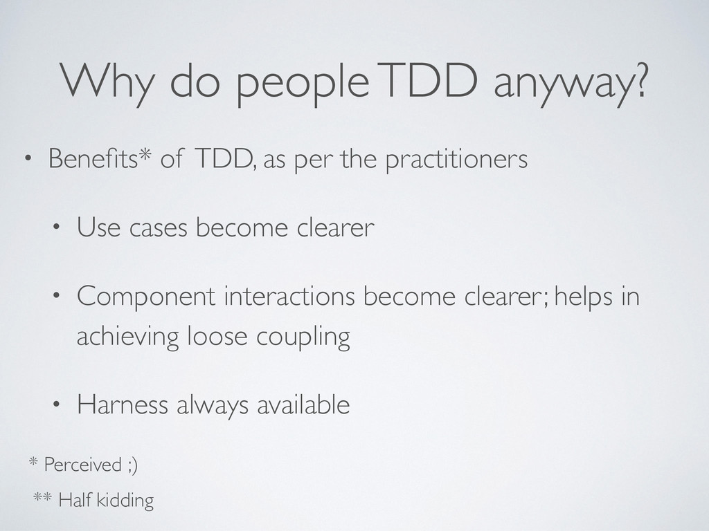 • Benefits* of TDD, as per the practitioners • U...