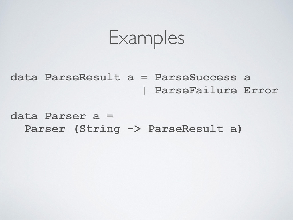 Examples data ParseResult a = ParseSuccess a | ...