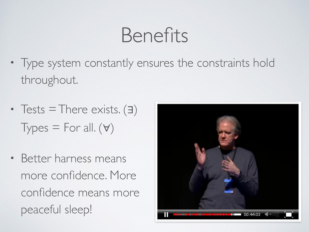 Benefits • Type system constantly ensures the co...