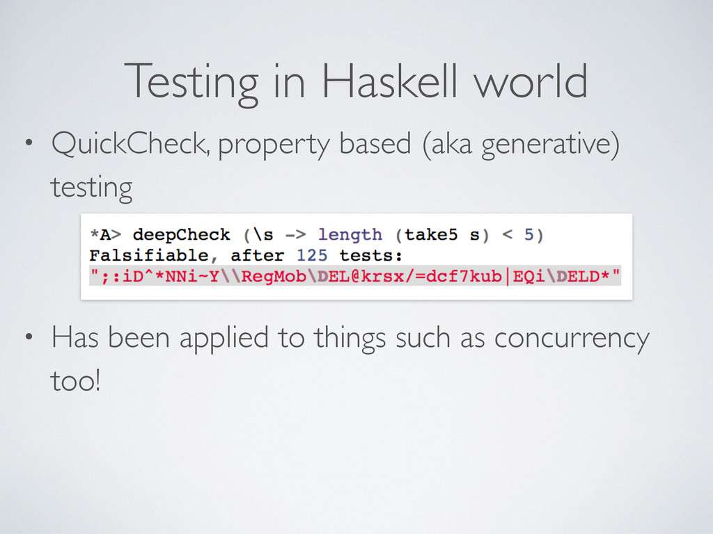 Testing in Haskell world • QuickCheck, property...
